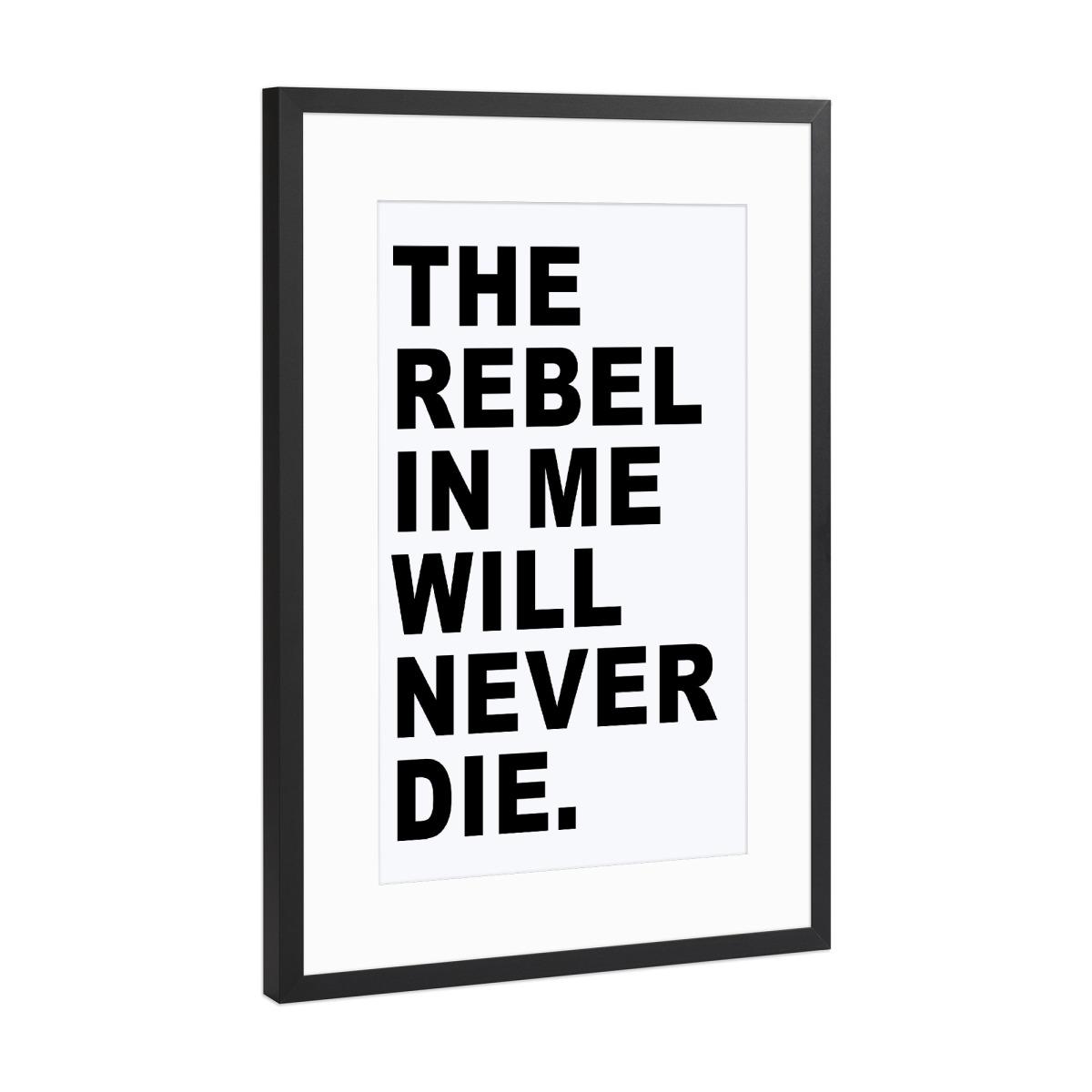 The rebel in me will never die. als Gerahmt bei artboxONE kaufen